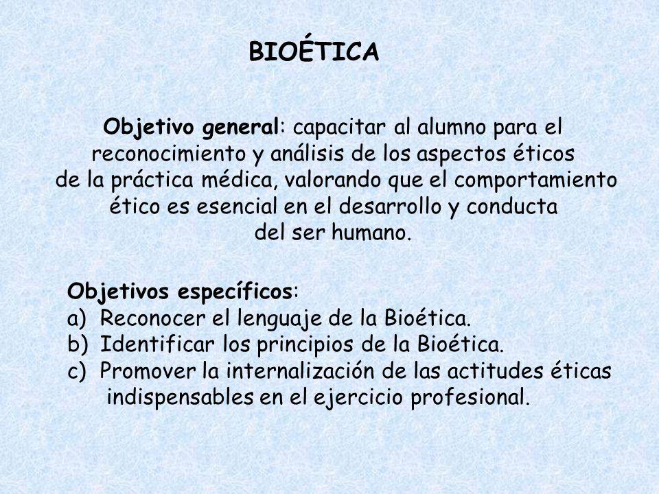 BIOÉTICA Objetivo general: capacitar al alumno para el reconocimiento y análisis de los aspectos éticos.