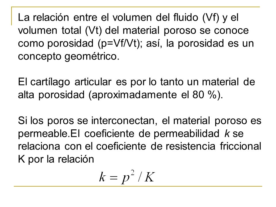 La relación entre el volumen del fluido (Vf) y el volumen total (Vt) del material poroso se conoce como porosidad (p=Vf/Vt); así, la porosidad es un concepto geométrico.