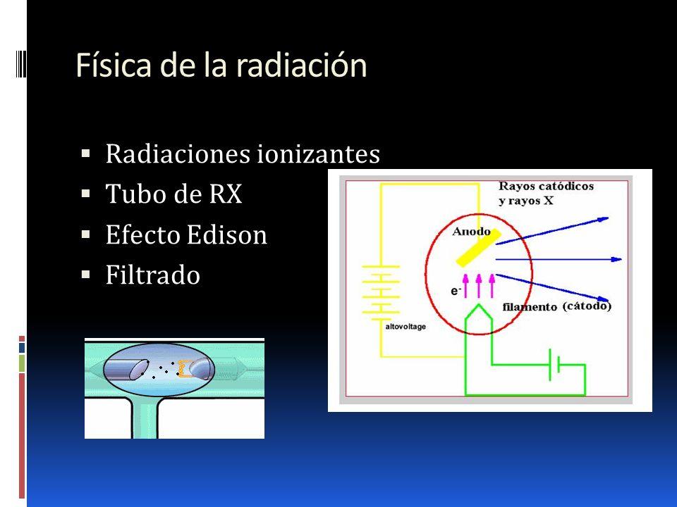 Física de la radiación Radiaciones ionizantes Tubo de RX Efecto Edison