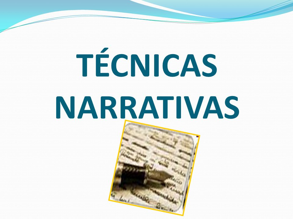 TÉCNICAS NARRATIVAS