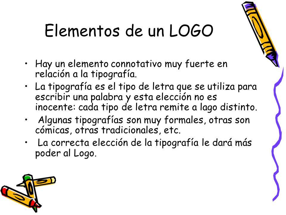 Elementos de un LOGO Hay un elemento connotativo muy fuerte en relación a la tipografía.