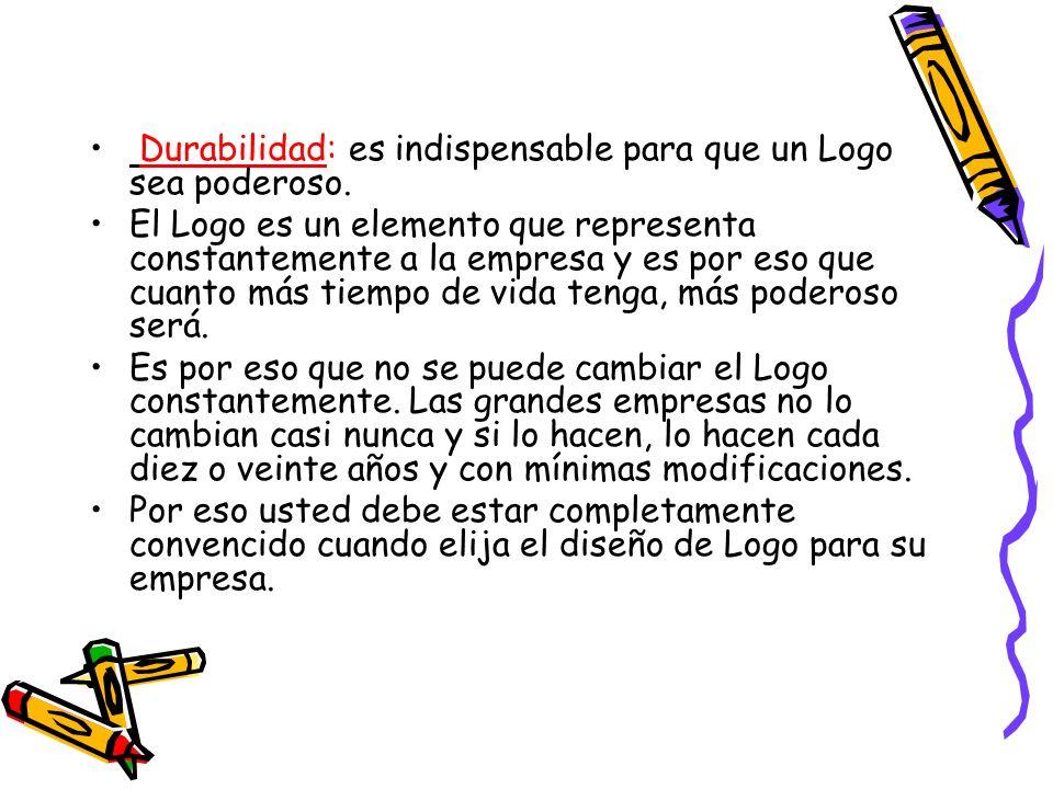 Durabilidad: es indispensable para que un Logo sea poderoso.