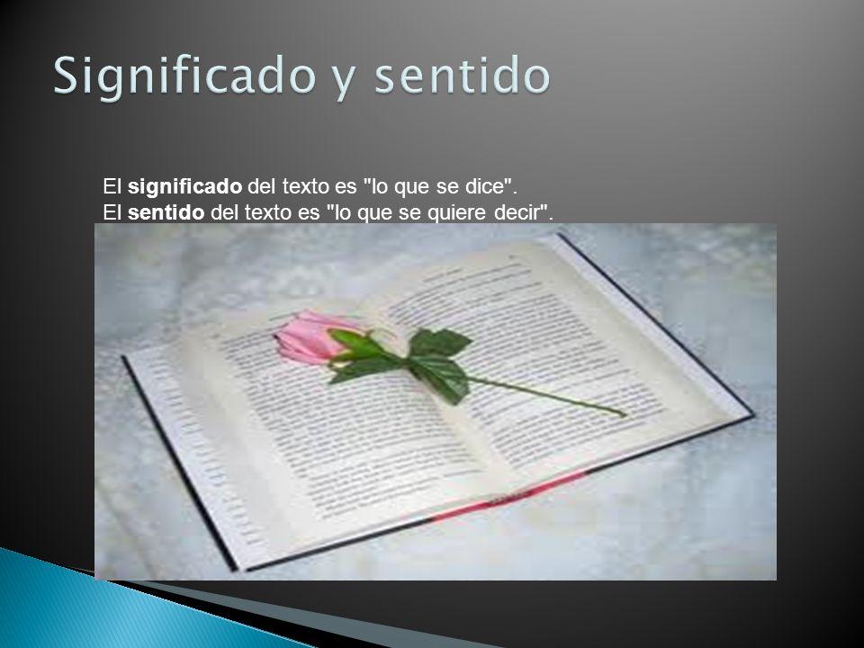 Significado y sentido El significado del texto es lo que se dice .