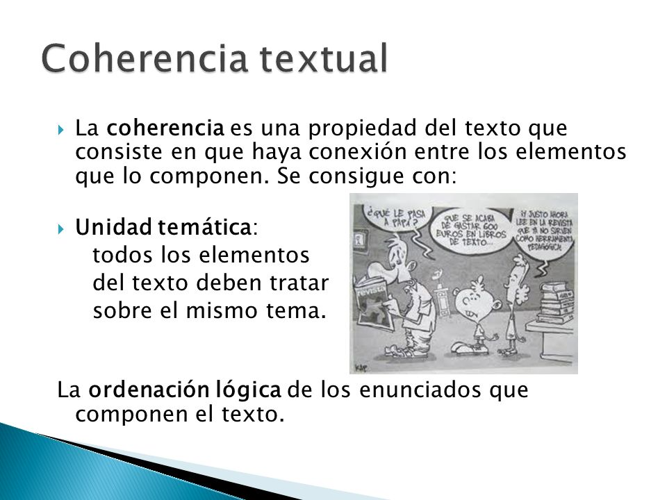 Coherencia textual La coherencia es una propiedad del texto que consiste en que haya conexión entre los elementos que lo componen. Se consigue con: