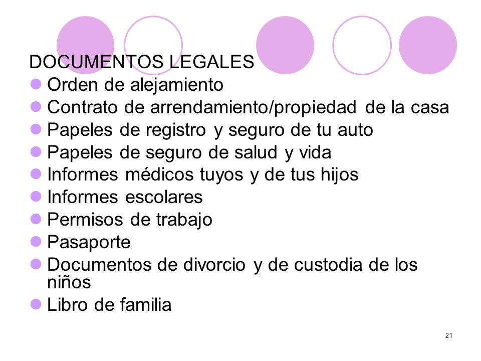 DOCUMENTOS LEGALES Orden de alejamiento. Contrato de arrendamiento/propiedad de la casa. Papeles de registro y seguro de tu auto.