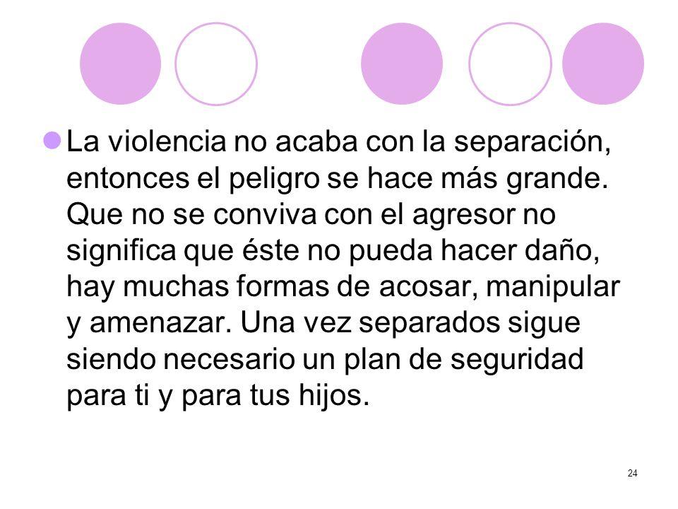 La violencia no acaba con la separación, entonces el peligro se hace más grande.