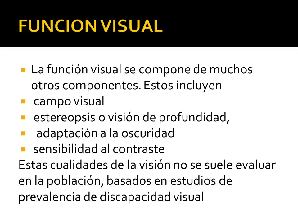 FUNCION VISUALLa función visual se compone de muchos otros componentes. Estos incluyen. campo visual.