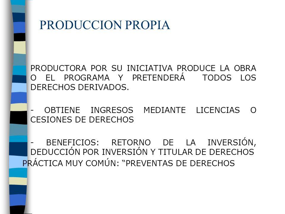 PRODUCCION PROPIA PRODUCTORA POR SU INICIATIVA PRODUCE LA OBRA O EL PROGRAMA Y PRETENDERÁ TODOS LOS DERECHOS DERIVADOS.