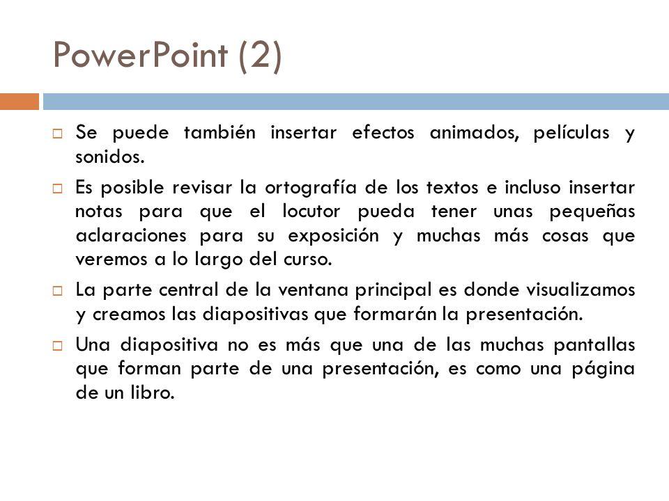 PowerPoint (2) Se puede también insertar efectos animados, películas y sonidos.