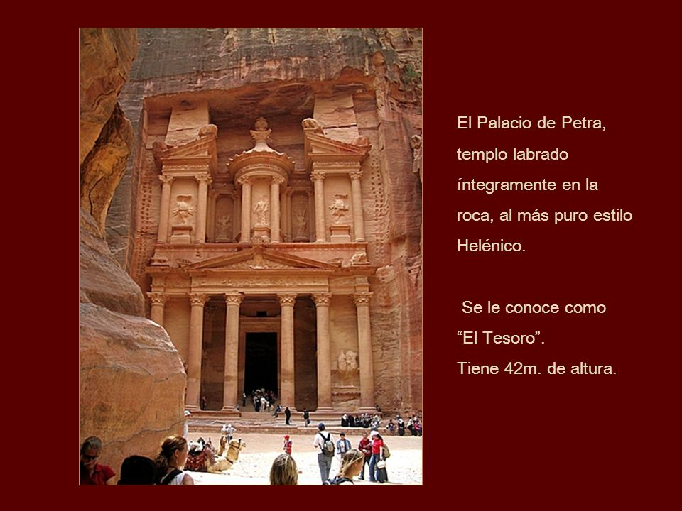 El Palacio de Petra, templo labrado íntegramente en la roca, al más puro estilo Helénico. Se le conoce como.