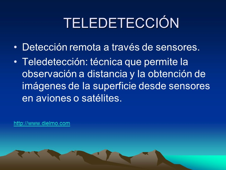 TELEDETECCIÓN Detección remota a través de sensores.