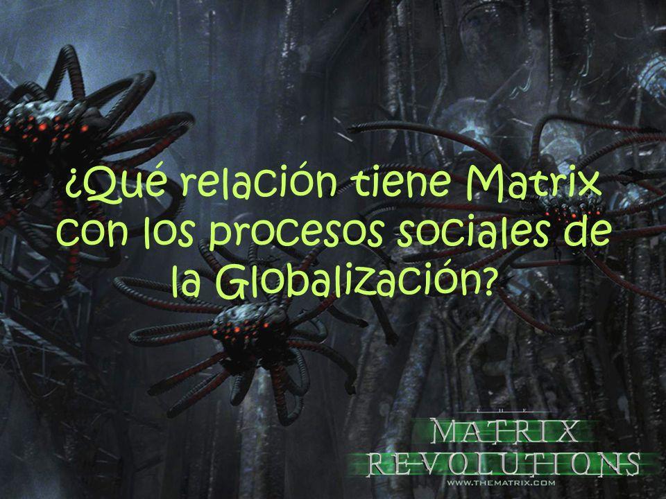 ¿Qué relación tiene Matrix con los procesos sociales de la Globalización