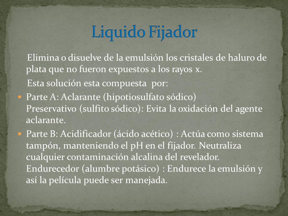 Liquido Fijador Elimina o disuelve de la emulsión los cristales de haluro de plata que no fueron expuestos a los rayos x.