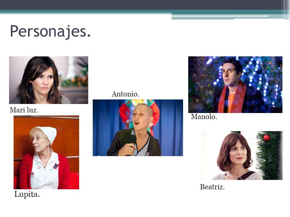 Personajes. Antonio. Mari luz. Manolo. Beatriz. Lupita.