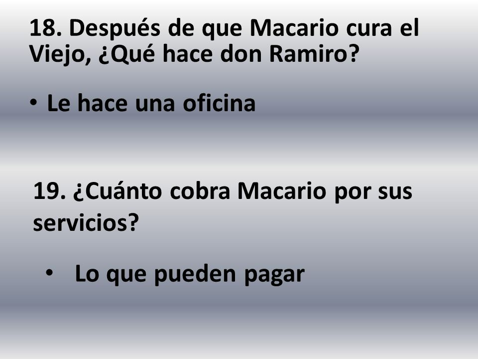 18. Después de que Macario cura el Viejo, ¿Qué hace don Ramiro