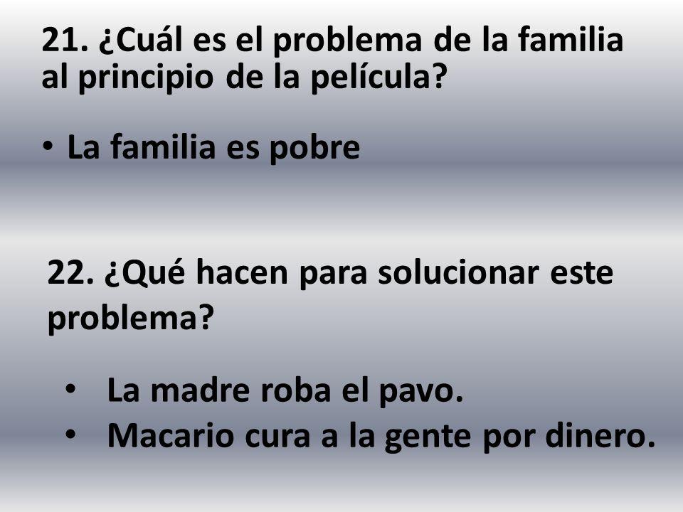 21. ¿Cuál es el problema de la familia al principio de la película
