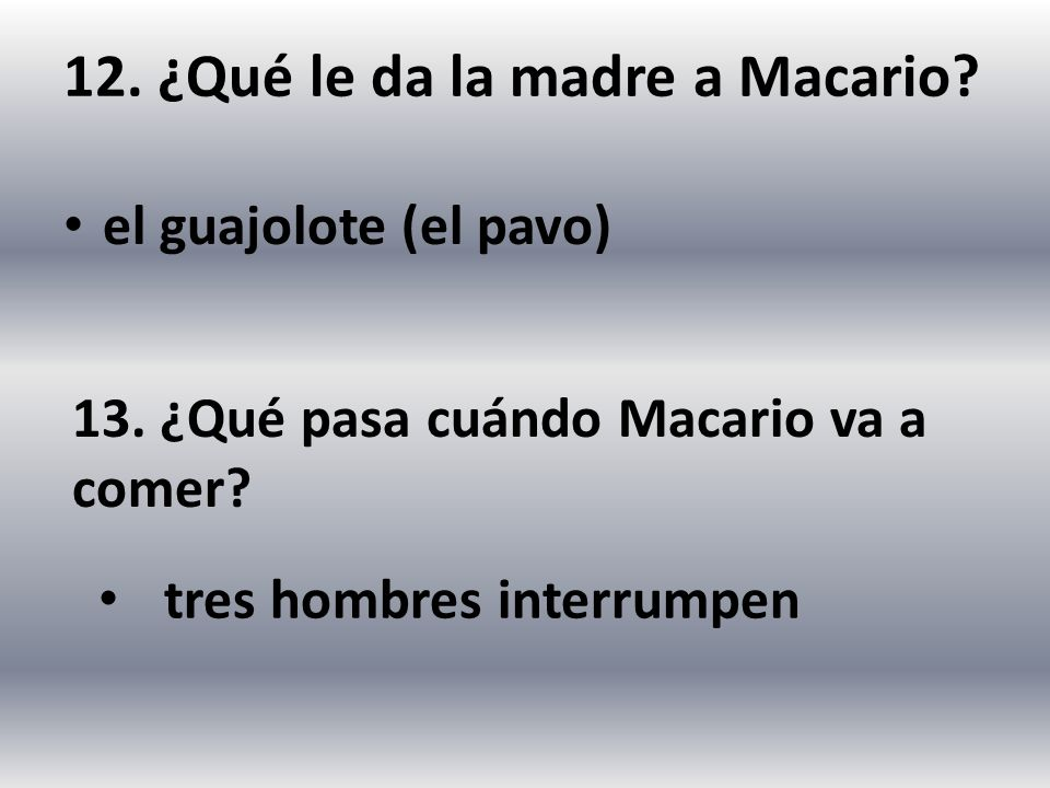 12. ¿Qué le da la madre a Macario