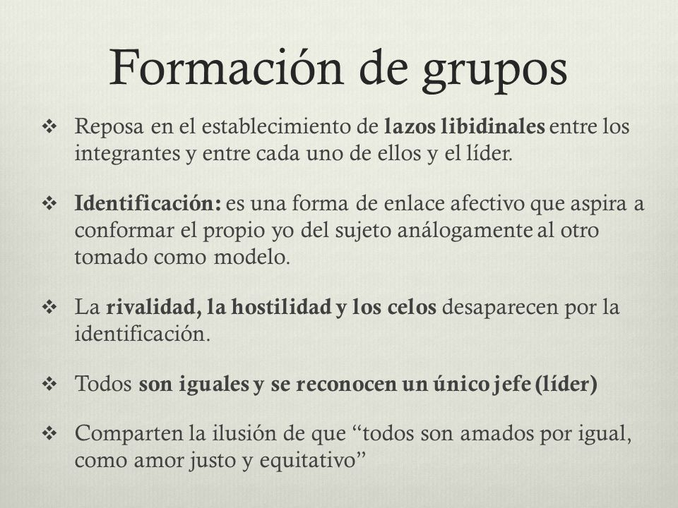 Formación de grupos Reposa en el establecimiento de lazos libidinales entre los integrantes y entre cada uno de ellos y el líder.