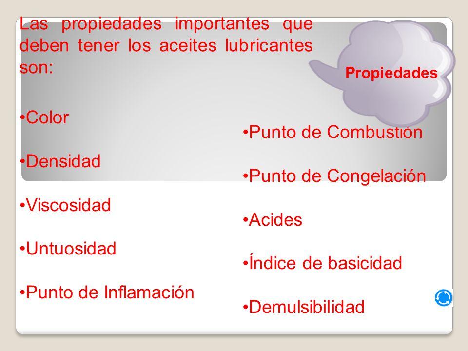 Las propiedades importantes que deben tener los aceites lubricantes son: