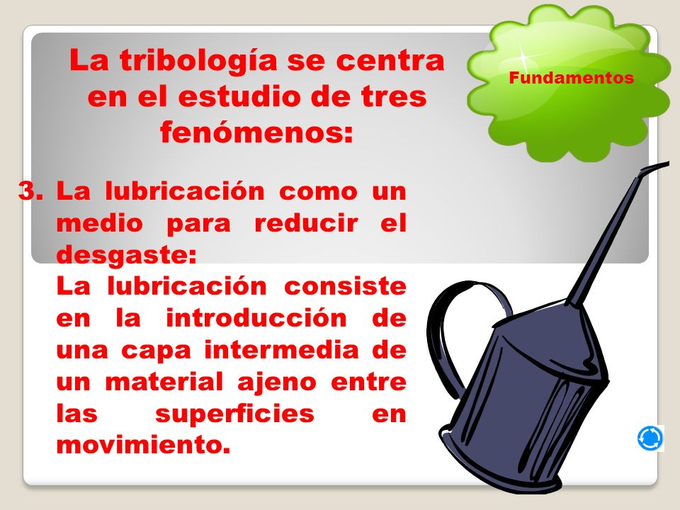 La tribología se centra en el estudio de tres fenómenos: