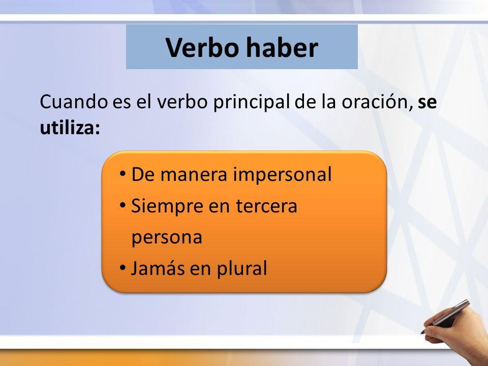 Verbo haber Cuando es el verbo principal de la oración, se utiliza:
