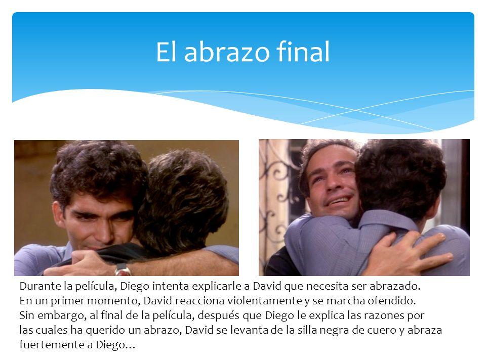El abrazo final Durante la película, Diego intenta explicarle a David que necesita ser abrazado.