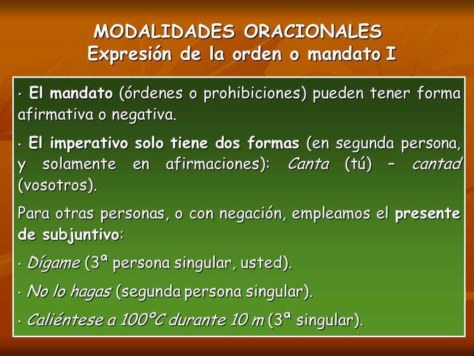 MODALIDADES ORACIONALES Expresión de la orden o mandato I