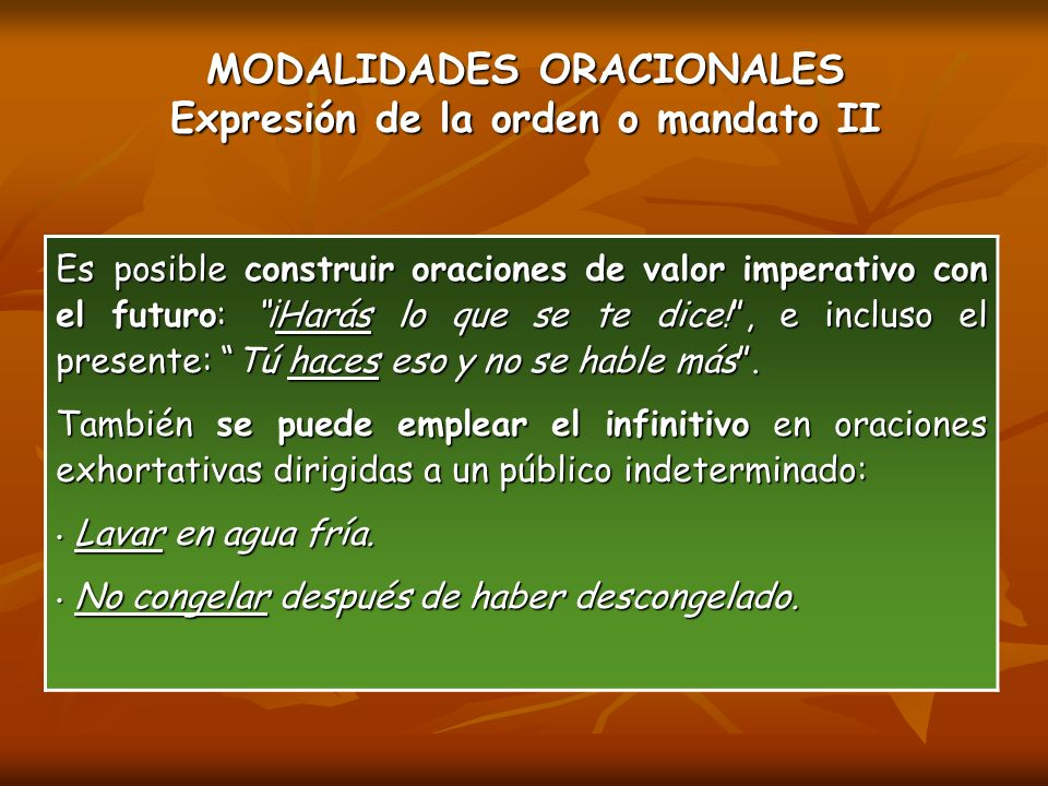 MODALIDADES ORACIONALES Expresión de la orden o mandato II