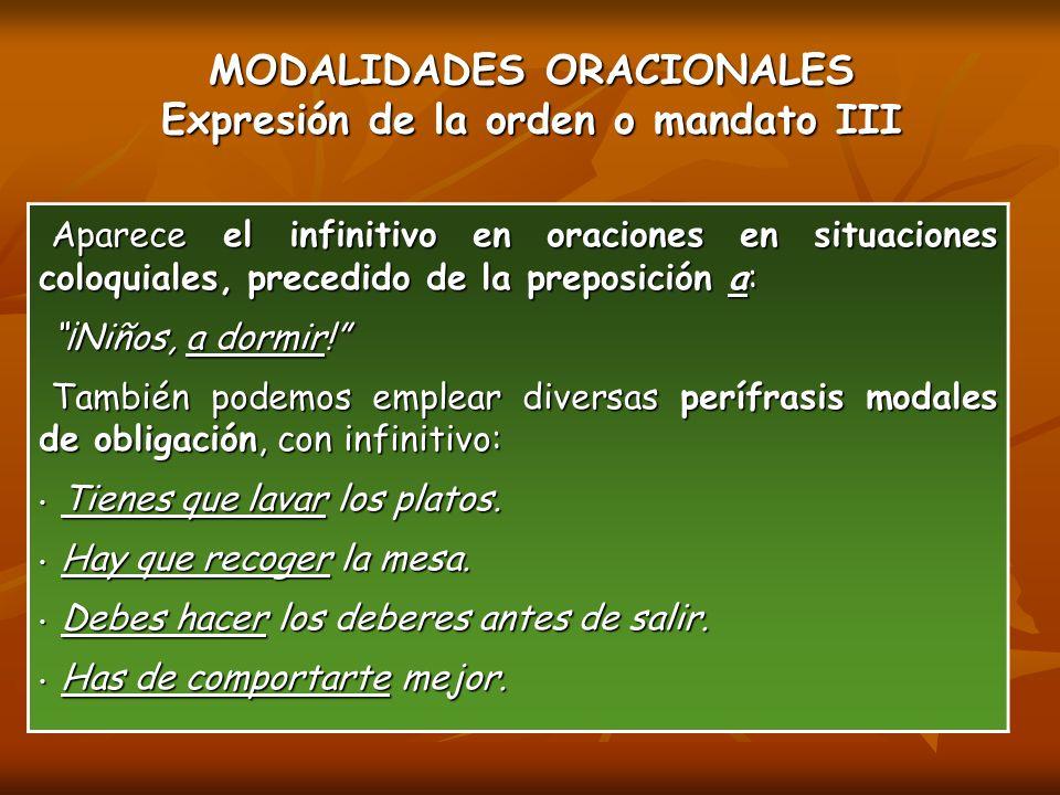 MODALIDADES ORACIONALES Expresión de la orden o mandato III