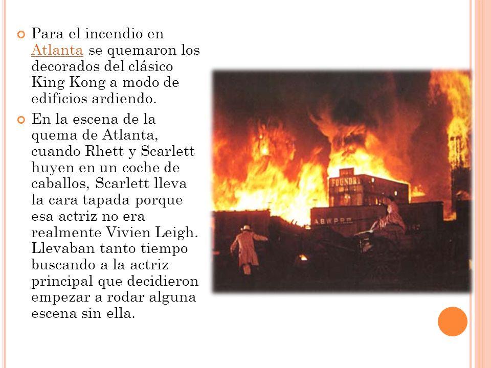 Para el incendio en Atlanta se quemaron los decorados del clásico King Kong a modo de edificios ardiendo.
