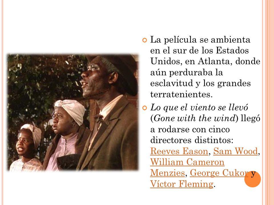 La película se ambienta en el sur de los Estados Unidos, en Atlanta, donde aún perduraba la esclavitud y los grandes terratenientes.
