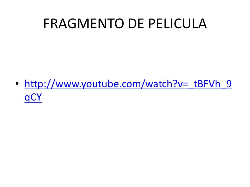FRAGMENTO DE PELICULA http://www.youtube.com/watch v=_tBFVh_9qCY