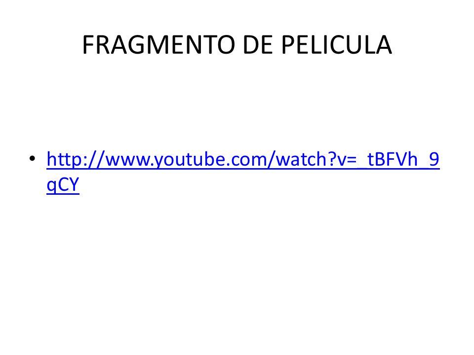 FRAGMENTO DE PELICULA http://www.youtube.com/watch v=_tBFVh_9qCY