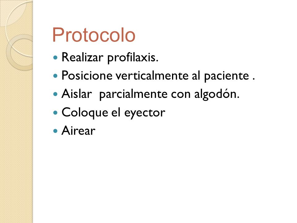Protocolo Realizar profilaxis. Posicione verticalmente al paciente .