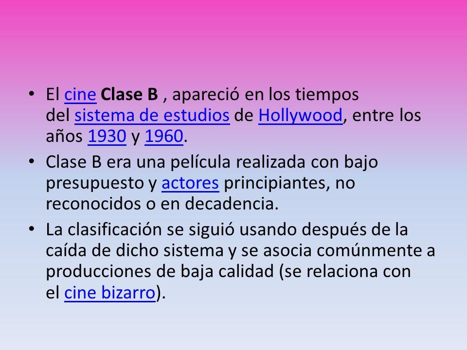 El cine Clase B , apareció en los tiempos del sistema de estudios de Hollywood, entre los años 1930 y 1960.