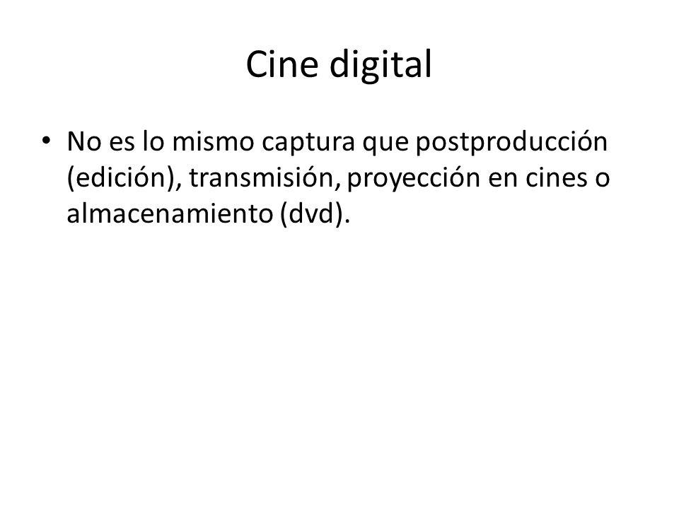 Cine digital No es lo mismo captura que postproducción (edición), transmisión, proyección en cines o almacenamiento (dvd).
