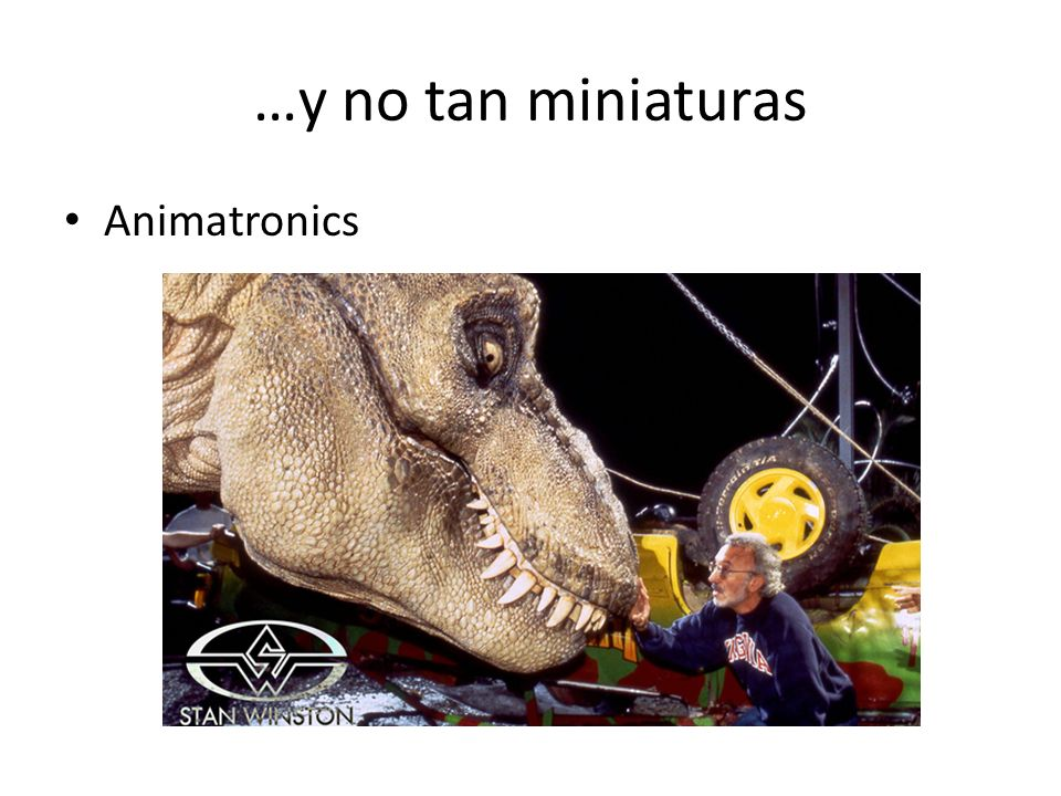 …y no tan miniaturas Animatronics