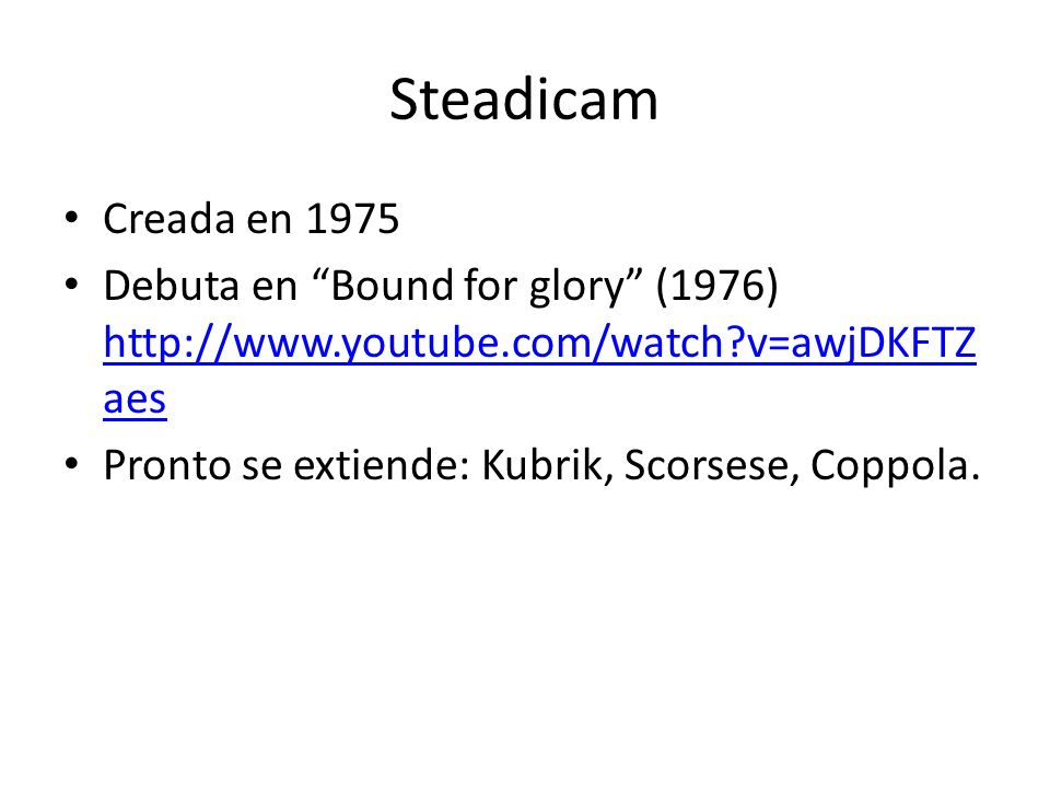 Steadicam Creada en 1975. Debuta en Bound for glory (1976) http://www.youtube.com/watch v=awjDKFTZaes.