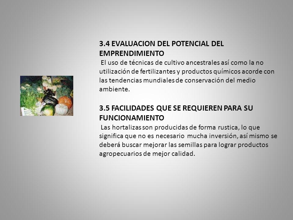 3.4 EVALUACION DEL POTENCIAL DEL EMPRENDIMIENTO El uso de técnicas de cultivo ancestrales así como la no utilización de fertilizantes y productos químicos acorde con las tendencias mundiales de conservación del medio ambiente.