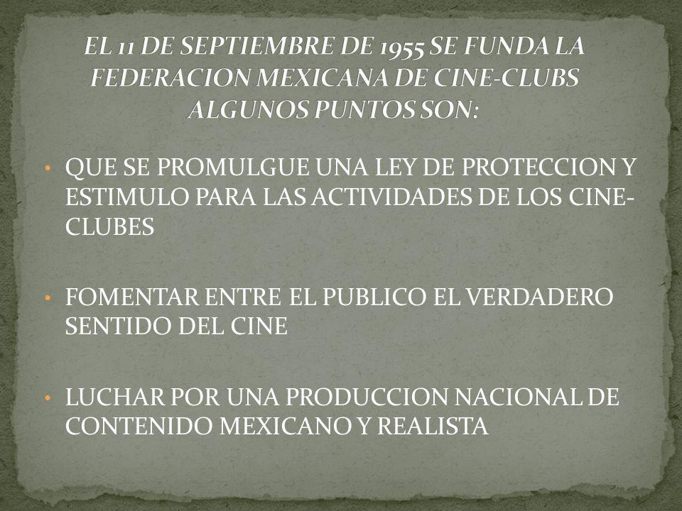 EL 11 DE SEPTIEMBRE DE 1955 SE FUNDA LA FEDERACION MEXICANA DE CINE-CLUBS ALGUNOS PUNTOS SON: