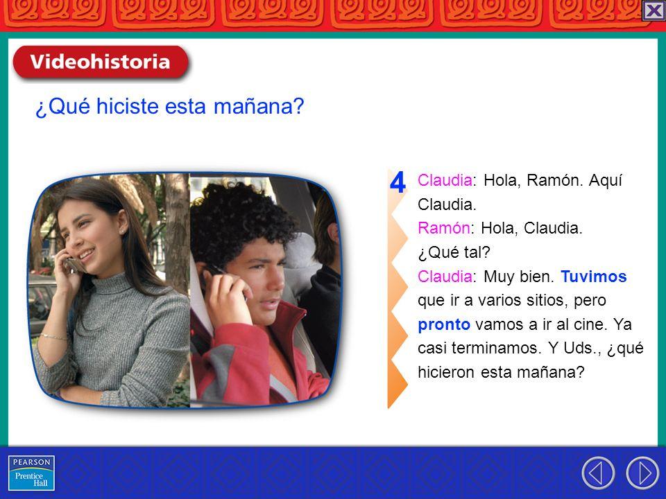 4 ¿Qué hiciste esta mañana Claudia: Hola, Ramón. Aquí Claudia.