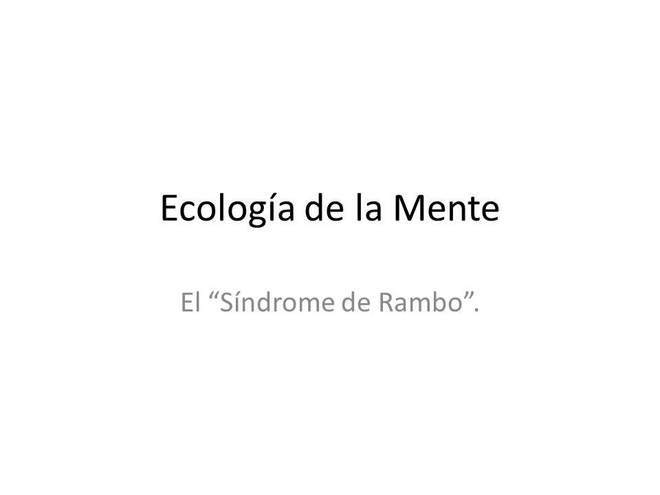 Ecología de la Mente El Síndrome de Rambo .