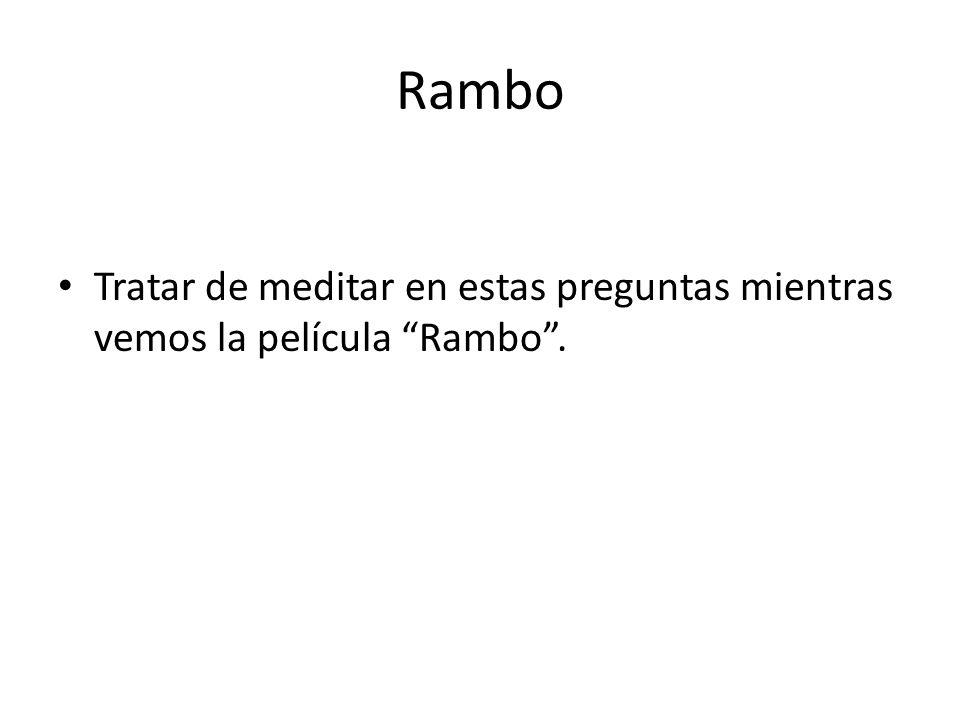 Rambo Tratar de meditar en estas preguntas mientras vemos la película Rambo .