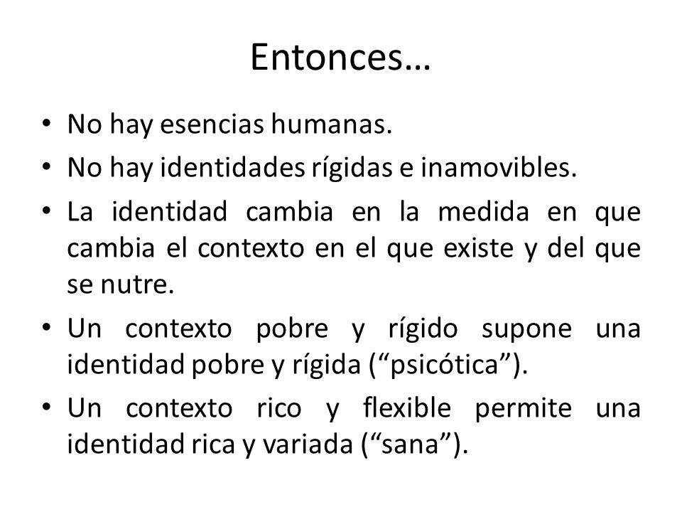 Entonces… No hay esencias humanas.