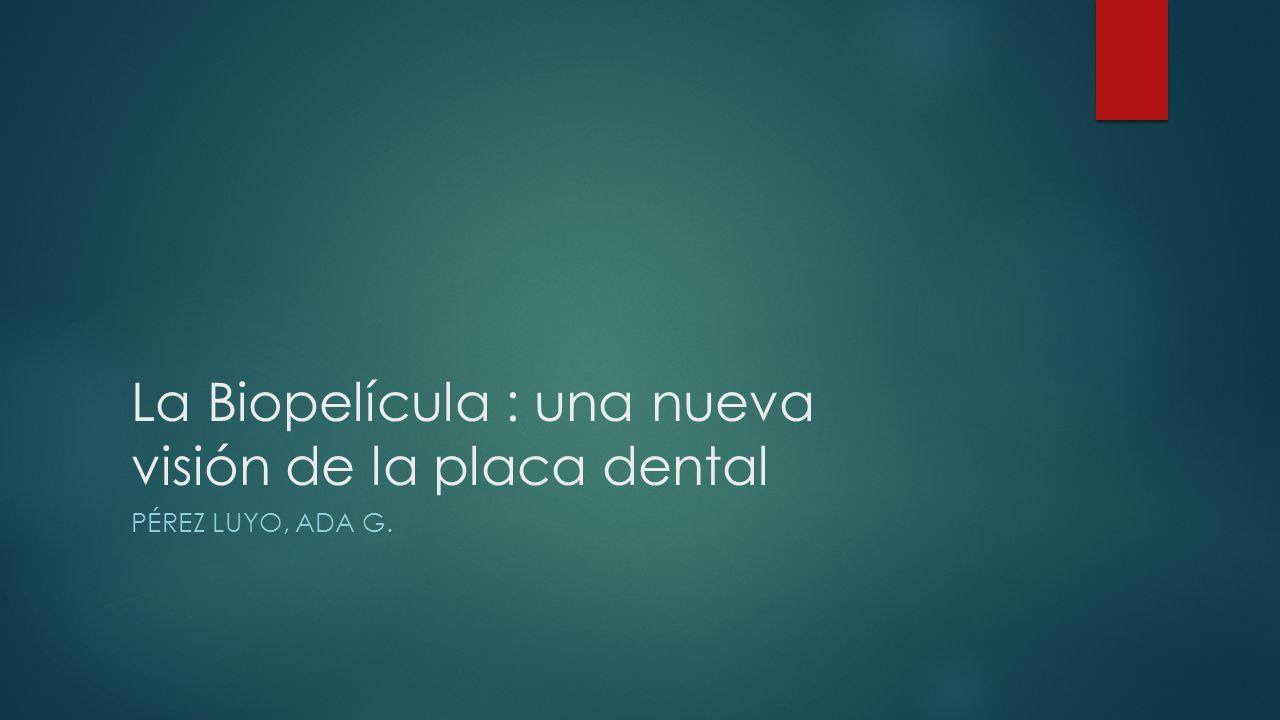 La Biopelícula : una nueva visión de la placa dental