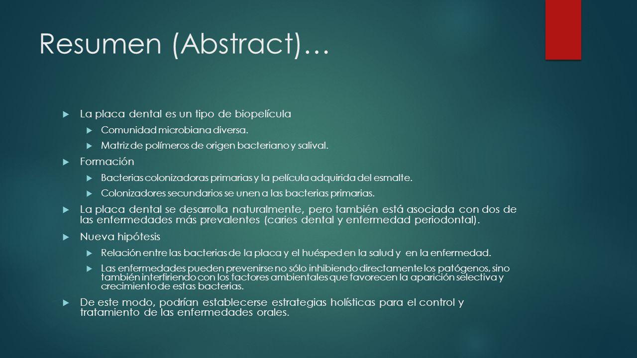 Resumen (Abstract)… La placa dental es un tipo de biopelícula