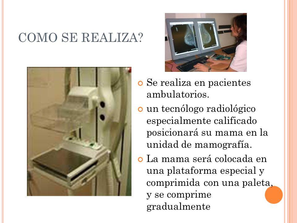 COMO SE REALIZA Se realiza en pacientes ambulatorios.