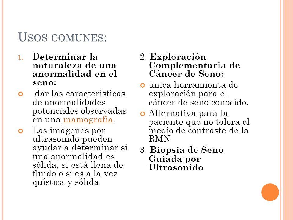 Usos comunes: Determinar la naturaleza de una anormalidad en el seno:
