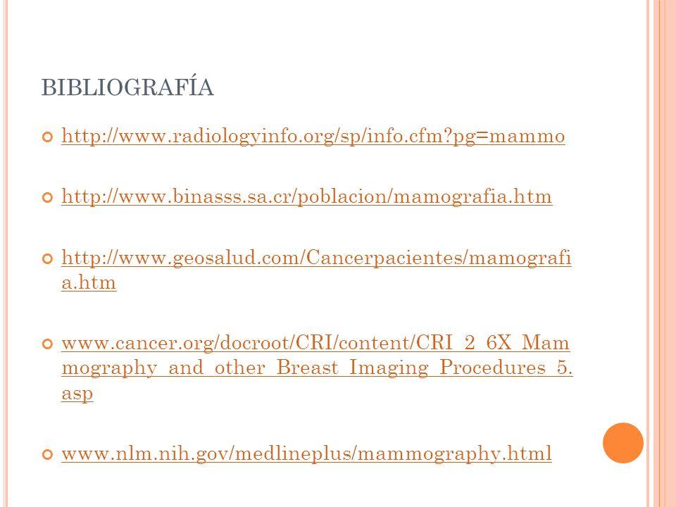 bibliografía http://www.radiologyinfo.org/sp/info.cfm pg=mammo
