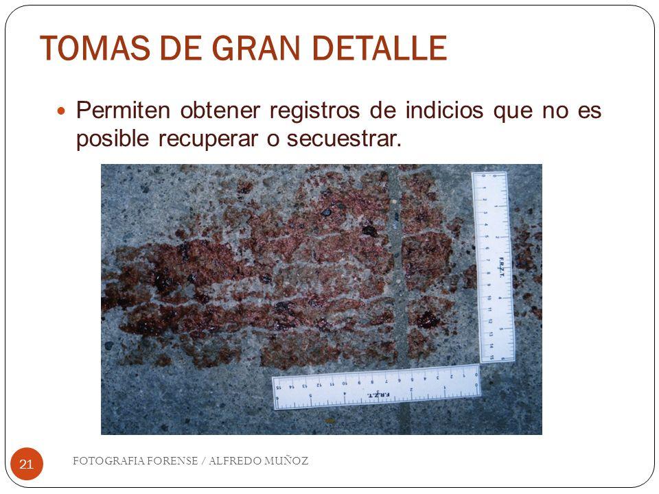 TOMAS DE GRAN DETALLE Permiten obtener registros de indicios que no es posible recuperar o secuestrar.